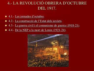 4.- LA REVOLUCIÓ OBRERA D'OCTUBRE DEL 1917.