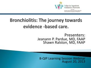 Bronchiolitis: The journey towards evidence -based care.