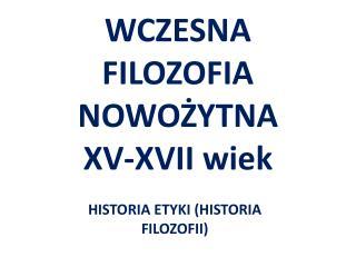 WCZESNA FILOZOFIA NOWOŻYTNA  XV-XVII wiek