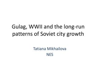 Gulag, WWII and the long-run patterns of Soviet city growth