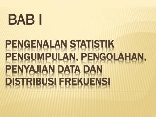 Pengenalan statistik Pengumpulan ,  Pengolahan ,  Penyajian  Data  dan D istribusi Frekuensi