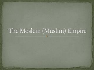The Moslem (Muslim) Empire