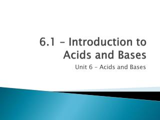 6.1 – Introduction to Acids and Bases