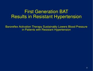 First Generation BAT Results in Resistant Hypertension