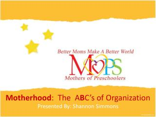 Motherhood :  The  A B C's of Organization