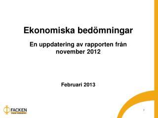 Ekonomiska bedömningar En uppdatering av rapporten från  november 2012 Februari 2013