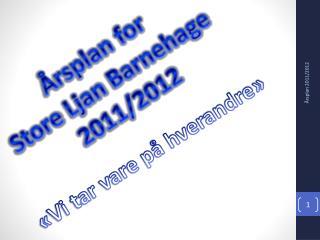 Årsplan for  Store  Ljan  Barnehage 2011/2012