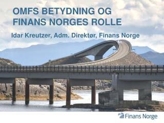 OMFs  betydning og Finans  norges  rolle