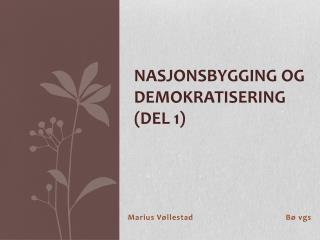 Nasjonsbygging og demokratisering  (Del 1)