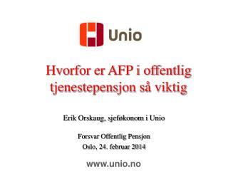 Hvorfor er AFP i offentlig tjenestepensjon så viktig Erik Orskaug, sjeføkonom i  Unio