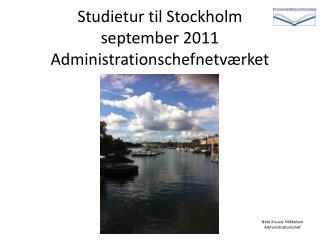 Studietur til Stockholm  september 2011 Administrationschefnetværket