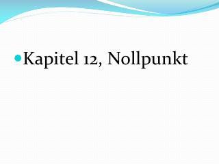 Kapitel 12, Nollpunkt
