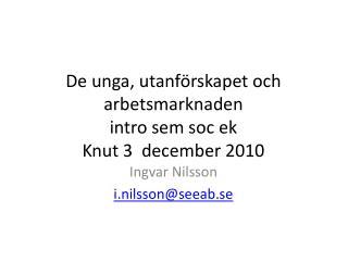De unga, utanförskapet och arbetsmarknaden intro  sem soc  ek Knut 3  december 2010