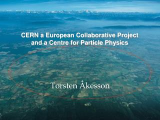 CERN  a European Collaborative Project and a  Centre  for Particle Physics