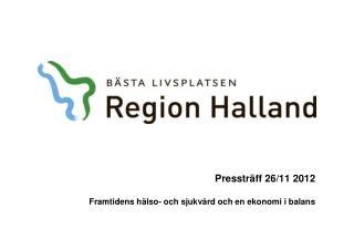 Pressträff 26/11 2012 Framtidens hälso- och sjukvård och en ekonomi i balans