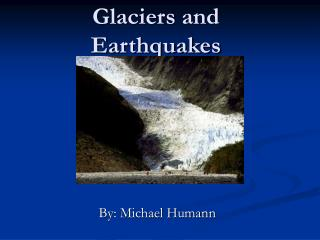 Glaciers and Earthquakes