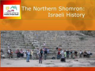 The Northern  Shomron :  Israeli History
