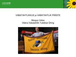 VABATAHTLIKKUS ja  VABATAHTLIK PÄÄSTE Margus  Vetsa Vääna  Vabatahtlik Tuletõrje Ühing