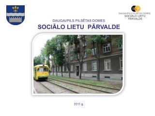 DAUGAVPILS PILSĒTAS DOMES SOCIĀLO LIETU  PĀRVALDE 2011.g.