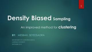 Density Biased Sampling An improved method for  clustering