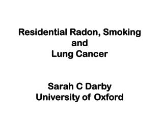Residential Radon, Smoking and Lung Cancer Sarah C  Darby University of Oxford