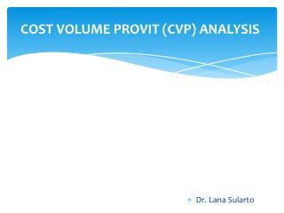 COST VOLUME PROVIT (CVP) ANALYSIS