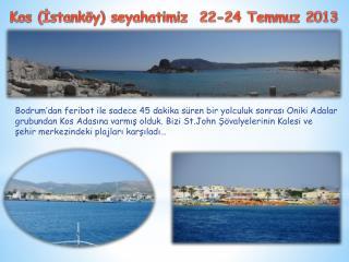 Kos  (İstanköy) seyahatimiz  22-24 Temmuz 2013