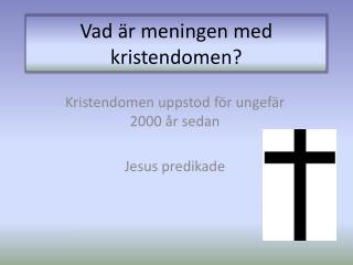 Vad är meningen med kristendomen?