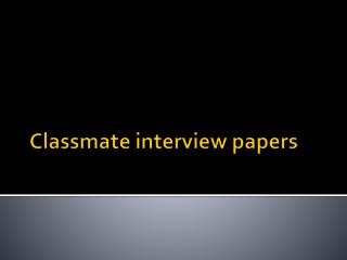 Classmate interview papers