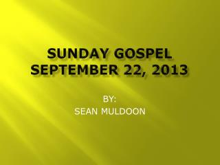 SUNDAY GOSPEL SEPTEMBER 22, 2013