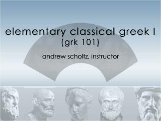 elementary classical  greek  I ( grk  101)
