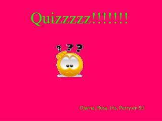 Quizzzzz !!!!!!!