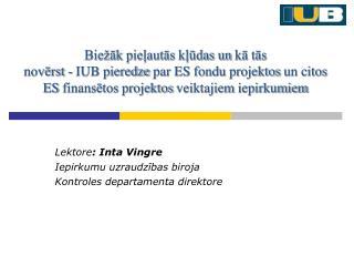 Lektore : Inta Vingre Iepirkumu uzraudzības biroja Kontroles departamenta direktore