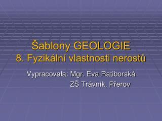 Šablony GEOLOGIE 8. Fyzikální vlastnosti nerostů