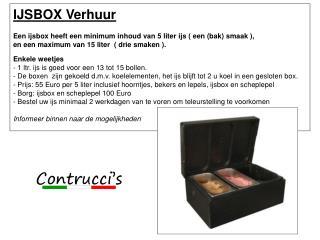 IJSBOX Verhuur Een ijsbox heeft een minimum inhoud van 5 liter ijs ( een  (bak) smaak  ),