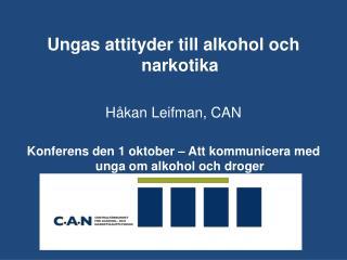 Ungas attityder till alkohol och narkotika Håkan Leifman, CAN