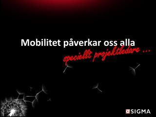 Mobilitet påverkar oss  alla