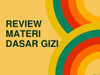 REVIEW MATERI DASAR GIZI