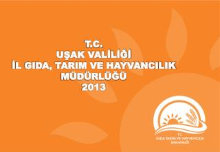 T.C. UŞAK VALİLİĞİ İL GIDA, TARIM VE HAYVANCILIK MÜDÜRLÜĞÜ 2013