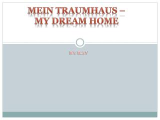 Mein  Traumhaus –  My  dream home