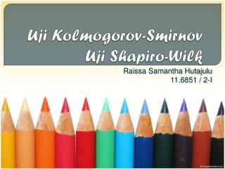 Uji Kolmogorov-Smirnov Uji Shapiro-Wilk
