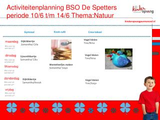 Activiteitenplanning BSO De Spetters periode 10/6 t/m 14/6  Thema:Natuur