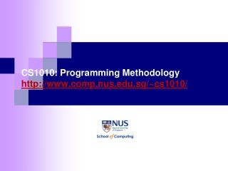 CS1010: Programming Methodology http://www.comp.nus.edu.sg/~cs1010/