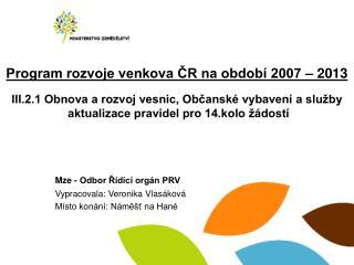 Mze - Odbor ?�d�c� org�n PRV Vypracovala: Veronika Vlas�kov� M�sto kon�n�: N�m?�? na Han�