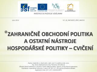 ZAHRANIČNĚ OBCHODNÍ POLITIKA  A OSTATNÍ NÁSTROJE HOSPODÁŘSKÉ  POLITIKY – CVIČENÍ