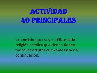 ACTIVIDAD 40 PRINCIPALES