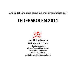 Landsrådet for norske barne- og ungdomsorganisasjoner LEDERSKOLEN 2011 Jan H. Heitmann