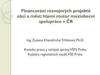 Financování rozvojových projektů obcí a měst: hlavní motor  meziobecní  spolupráce v ČR