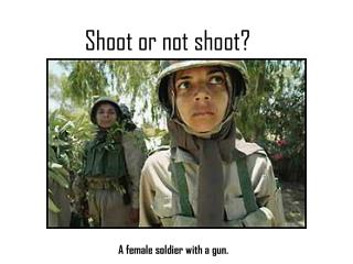 Shoot or not shoot?