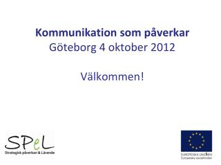 Kommunikation som påverkar Göteborg 4 oktober 2012 Välkommen!